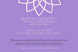 shambhala-training-level-i_-the-art-of-being-humanwith-steve-seelyjanuary-13-15fri_-7-9pm-sat_-8_30-6-sun_-8_30-1